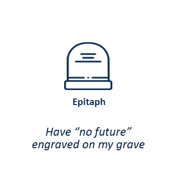 "have ""no future"" engraved on my grave."